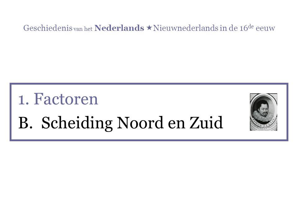 Geschiedenis van het Nederlands  Nieuwnederlands in de 16 de eeuw 1. Factoren B. Scheiding Noord en Zuid