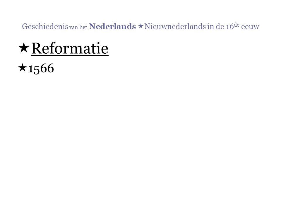 Geschiedenis van het Nederlands  Nieuwnederlands in de 16 de eeuw  Reformatie  1566