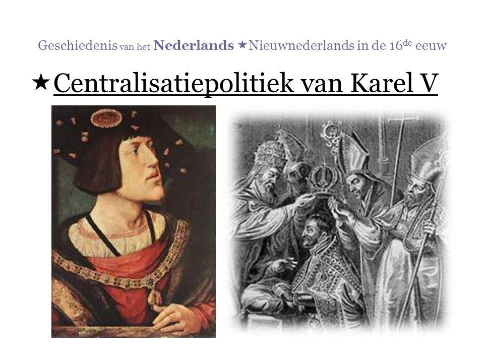 Geschiedenis van het Nederlands  Nieuwnederlands in de 16 de eeuw  Centralisatiepolitiek van Karel V