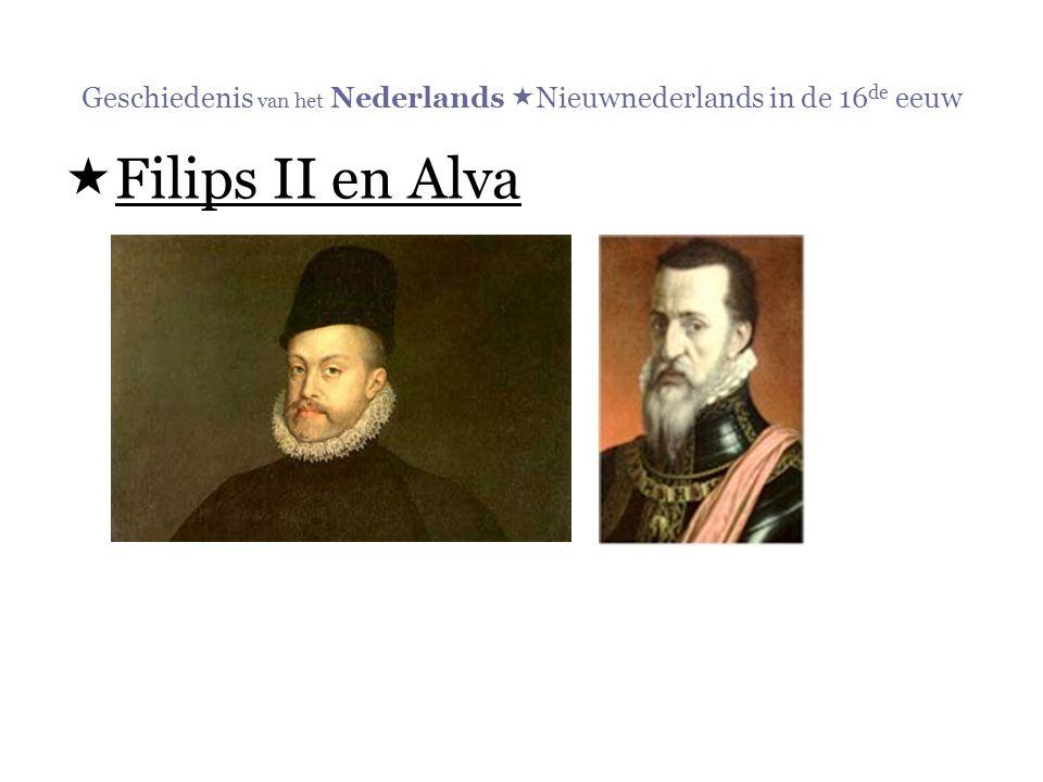 Geschiedenis van het Nederlands  Nieuwnederlands in de 16 de eeuw  Filips II en Alva