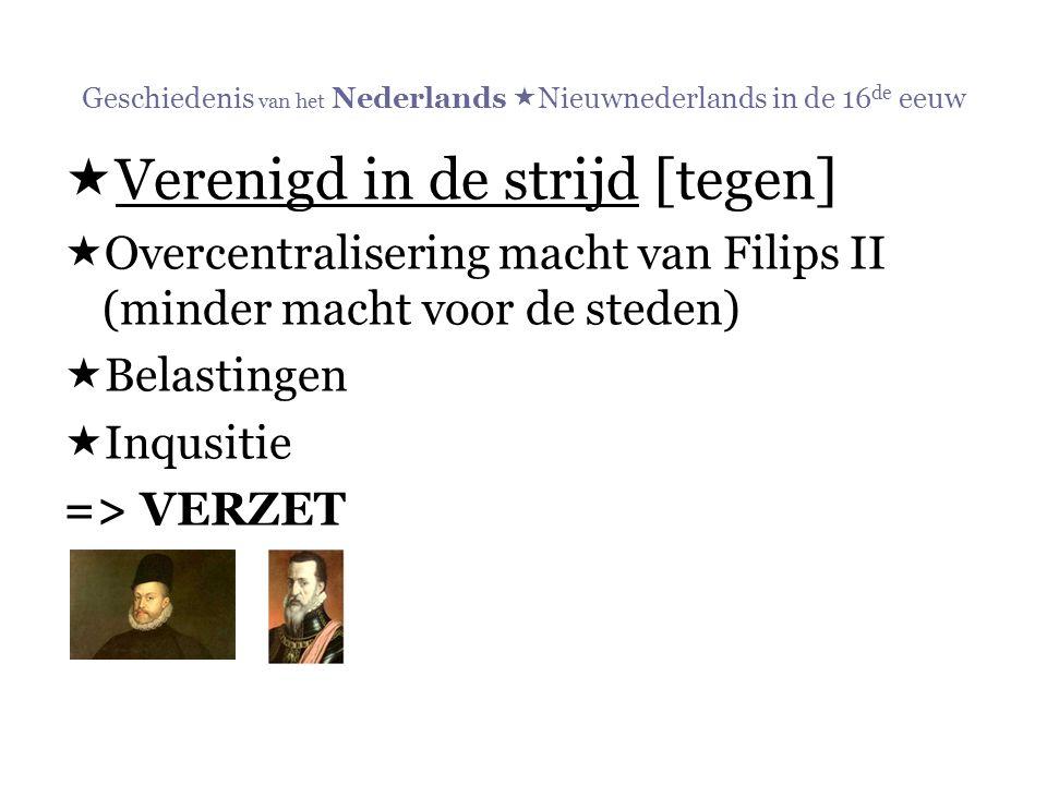 Geschiedenis van het Nederlands  Nieuwnederlands in de 16 de eeuw  Verenigd in de strijd [tegen]  Overcentralisering macht van Filips II (minder ma