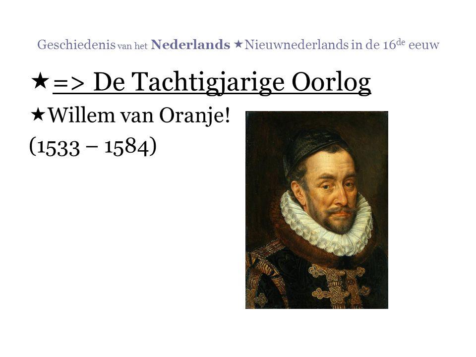  => De Tachtigjarige Oorlog  Willem van Oranje! (1533 – 1584)
