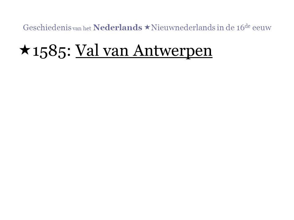Geschiedenis van het Nederlands  Nieuwnederlands in de 16 de eeuw  1585: Val van Antwerpen