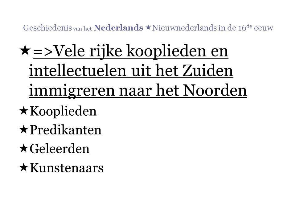 Geschiedenis van het Nederlands  Nieuwnederlands in de 16 de eeuw  =>Vele rijke kooplieden en intellectuelen uit het Zuiden immigreren naar het Noor