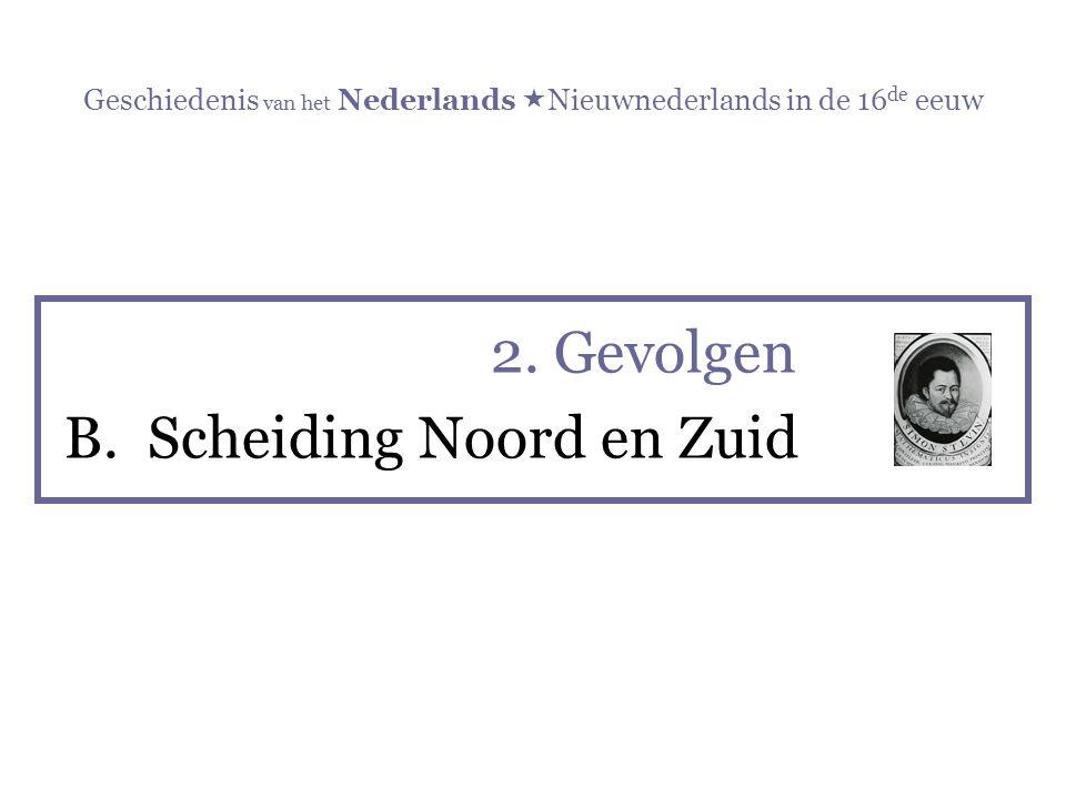 Geschiedenis van het Nederlands  Nieuwnederlands in de 16 de eeuw 2. Gevolgen B. Scheiding Noord en Zuid