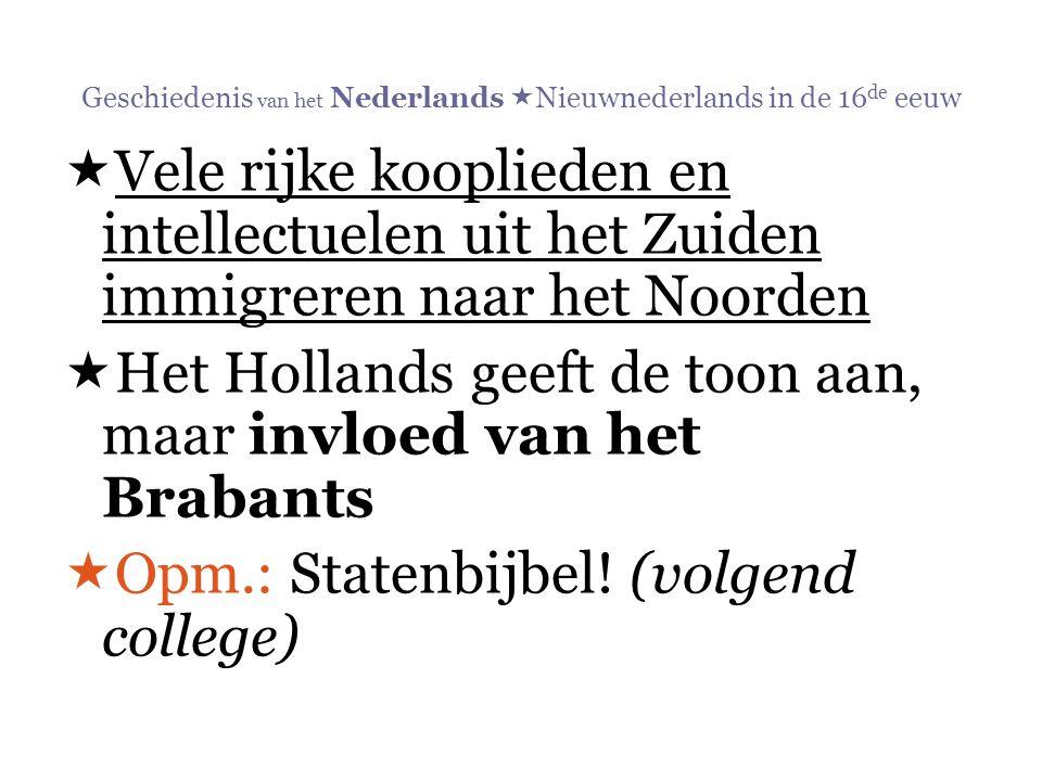 Geschiedenis van het Nederlands  Nieuwnederlands in de 16 de eeuw  Vele rijke kooplieden en intellectuelen uit het Zuiden immigreren naar het Noorde