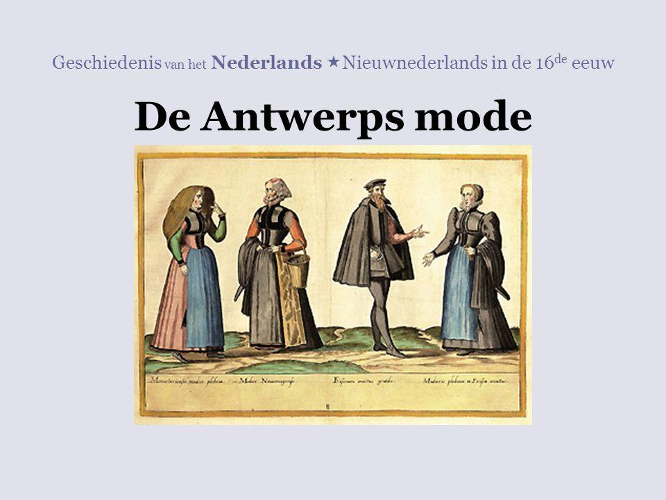 Geschiedenis van het Nederlands  Nieuwnederlands in de 16 de eeuw De Antwerps mode