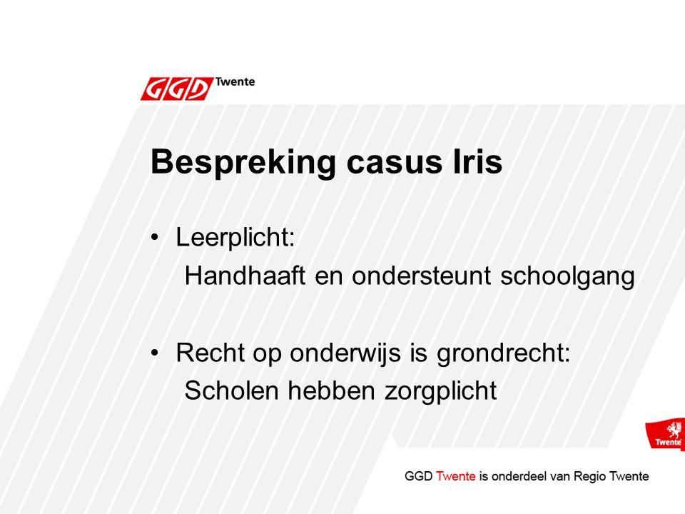 Bespreking casus Iris Leerplicht: Handhaaft en ondersteunt schoolgang Recht op onderwijs is grondrecht: Scholen hebben zorgplicht