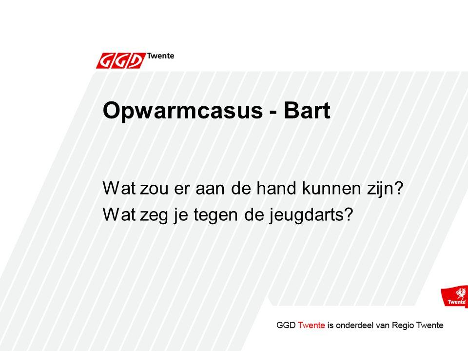 Opwarmcasus - Bart Wat zou er aan de hand kunnen zijn? Wat zeg je tegen de jeugdarts?