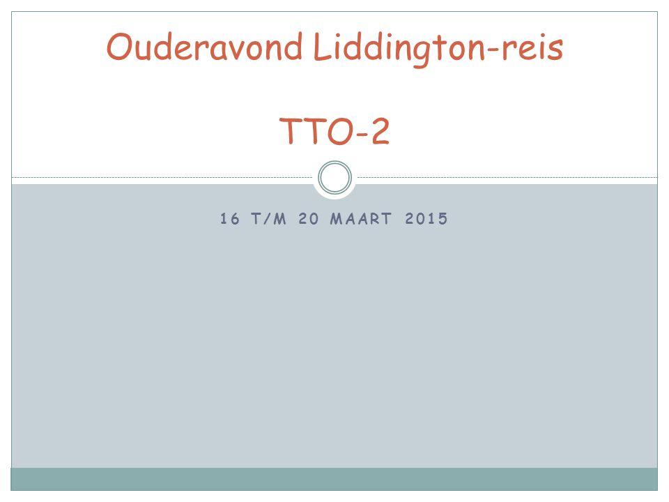 16 T/M 20 MAART 2015 Ouderavond Liddington-reis TTO-2