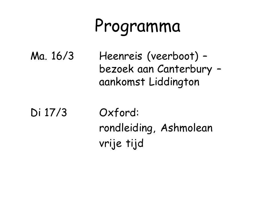 Programma Ma. 16/3Heenreis (veerboot) – bezoek aan Canterbury – aankomst Liddington Di 17/3Oxford: rondleiding, Ashmolean vrije tijd