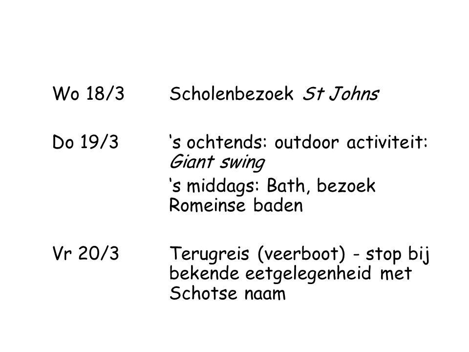 Wo 18/3Scholenbezoek St Johns Do 19/3's ochtends: outdoor activiteit: Giant swing 's middags: Bath, bezoek Romeinse baden Vr 20/3Terugreis (veerboot)