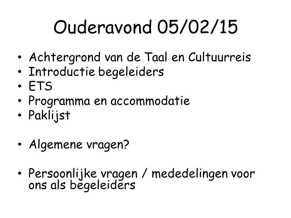 Ouderavond 05/02/15 Achtergrond van de Taal en Cultuurreis Introductie begeleiders ETS Programma en accommodatie Paklijst Algemene vragen? Persoonlijk