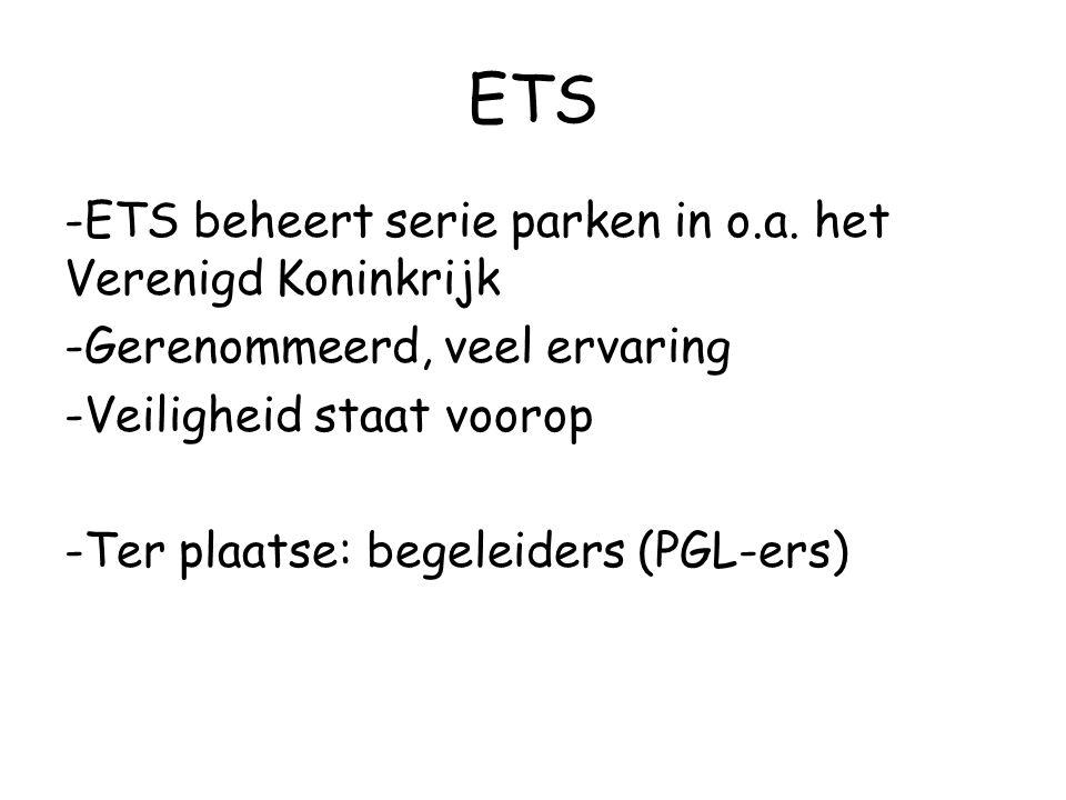 ETS -ETS beheert serie parken in o.a. het Verenigd Koninkrijk -Gerenommeerd, veel ervaring -Veiligheid staat voorop -Ter plaatse: begeleiders (PGL-ers