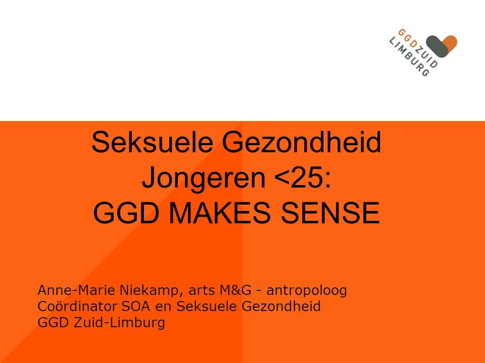 Anne-Marie Niekamp, arts M&G - antropoloog Coördinator SOA en Seksuele Gezondheid GGD Zuid-Limburg Seksuele Gezondheid Jongeren <25: GGD MAKES SENSE