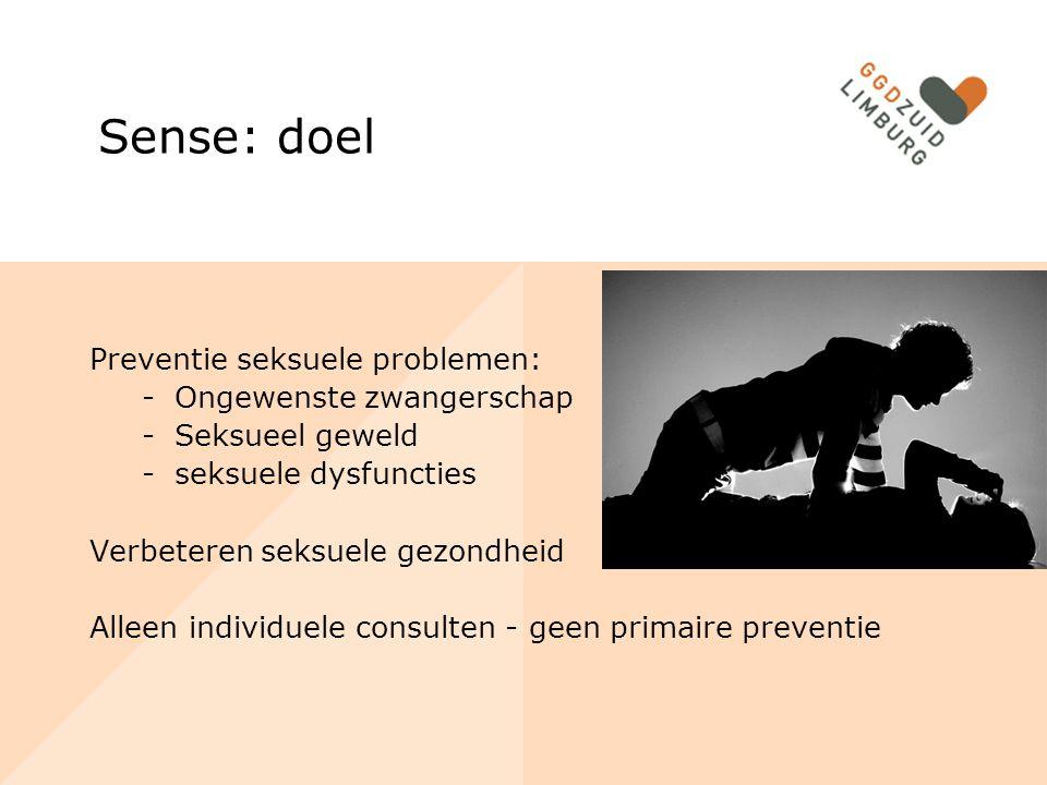 Sense: doel Preventie seksuele problemen: -Ongewenste zwangerschap -Seksueel geweld -seksuele dysfuncties Verbeteren seksuele gezondheid Alleen individuele consulten - geen primaire preventie