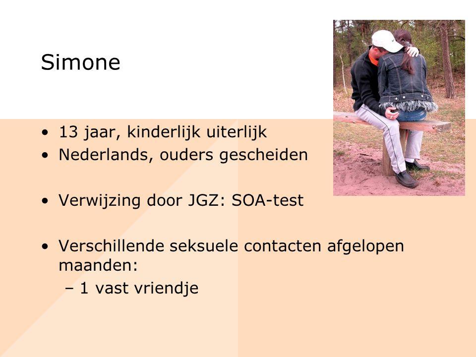 Simone 13 jaar, kinderlijk uiterlijk Nederlands, ouders gescheiden Verwijzing door JGZ: SOA-test Verschillende seksuele contacten afgelopen maanden: –