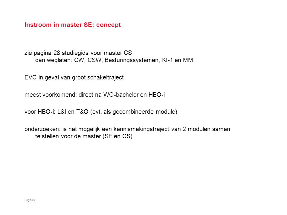 Instroom van master SE naar master CS; concept Pagina 6 CSSECS vvSE vv DP CBD SA Keuze-1 Keuze-2 Keuze domein DP CBD SA RE SE SVV Ethiek KI-2 Topics IPA BR WAI of Soma Afstudeertraject ACM VO-1 en -2 CST-1 en -2 Afstudeer- opdracht SE WAI SoMa 1 gekozen