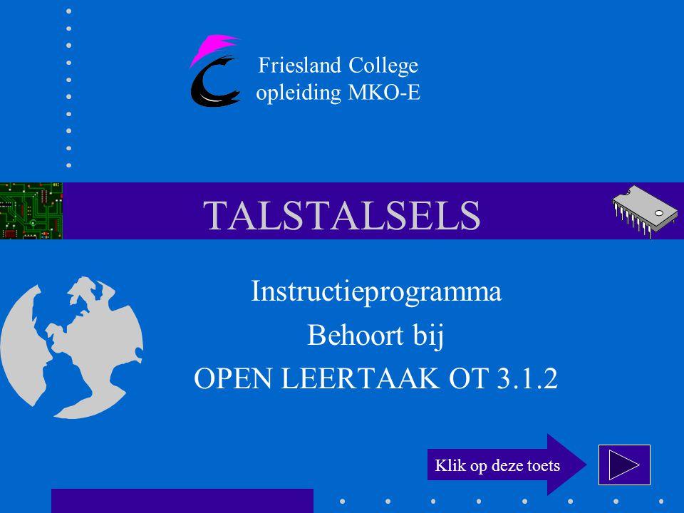 TALSTALSELS Instructieprogramma Behoort bij OPEN LEERTAAK OT 3.1.2 Friesland College opleiding MKO-E Klik op deze toets