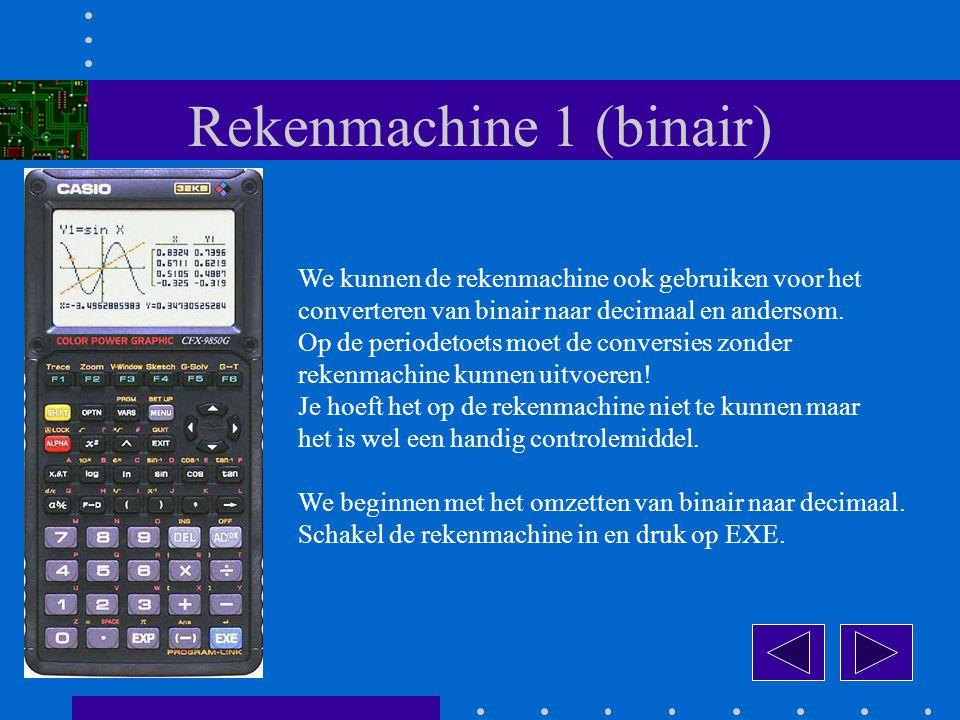 Rekenmachine 1 (binair) We kunnen de rekenmachine ook gebruiken voor het converteren van binair naar decimaal en andersom.