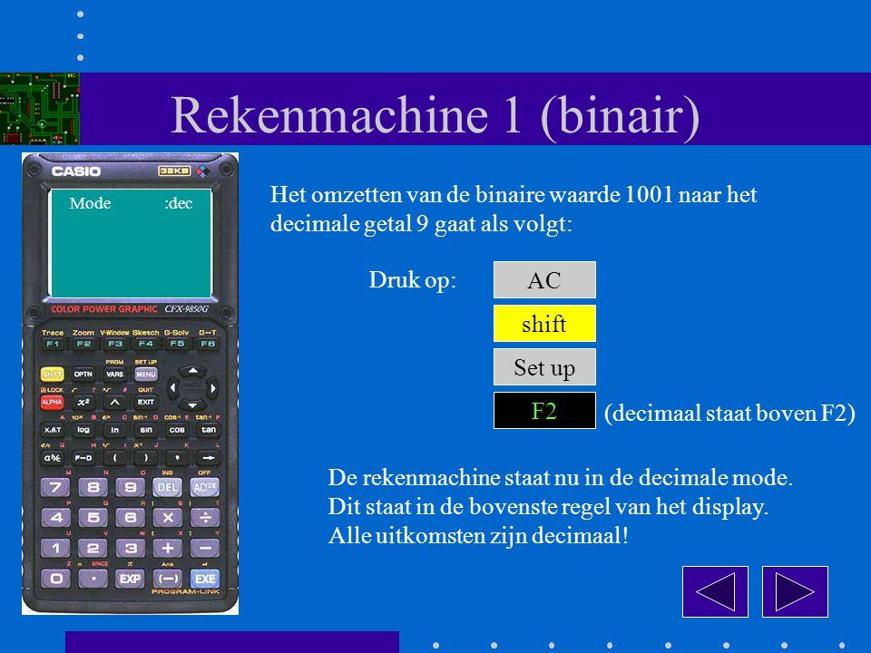 Rekenmachine 1 (binair) Het omzetten van de binaire waarde 1001 naar het decimale getal 9 gaat als volgt: AC Druk op: shift Set up F2 De rekenmachine staat nu in de decimale mode.