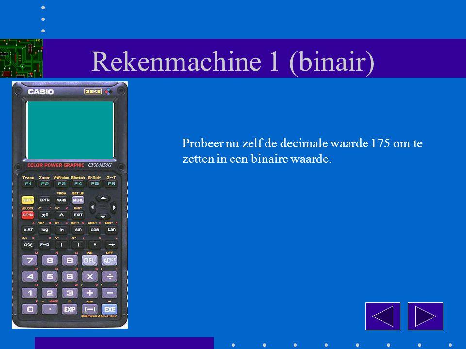 Rekenmachine 1 (binair) Probeer nu zelf de decimale waarde 175 om te zetten in een binaire waarde.