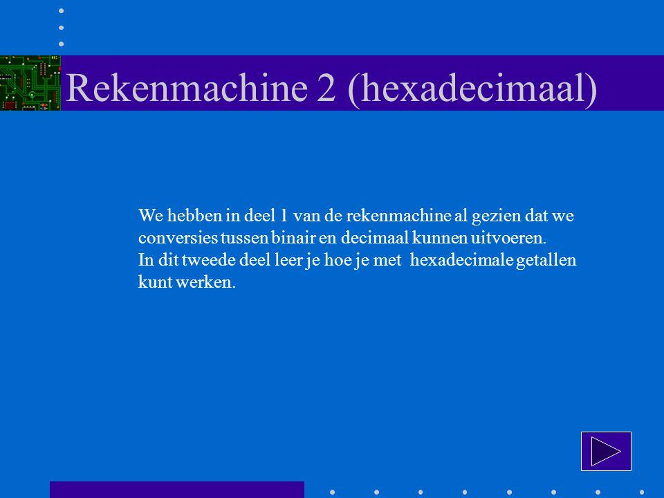 Rekenmachine 2 (hexadecimaal) We hebben in deel 1 van de rekenmachine al gezien dat we conversies tussen binair en decimaal kunnen uitvoeren.