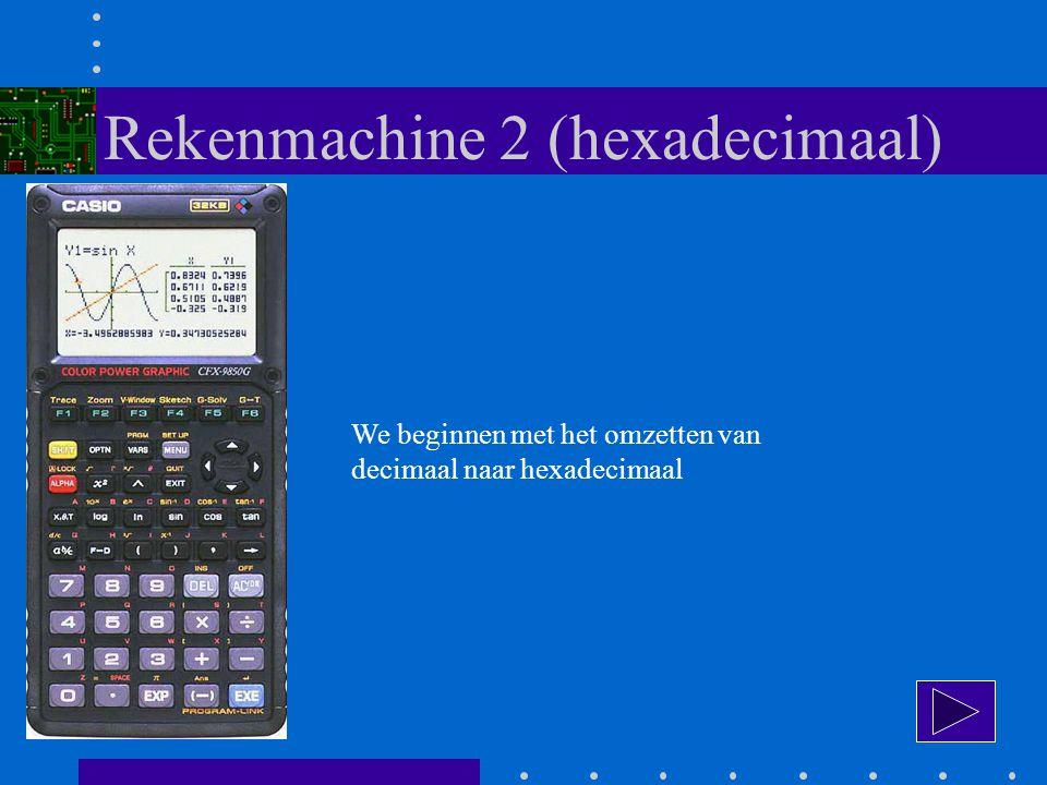 We beginnen met het omzetten van decimaal naar hexadecimaal Rekenmachine 2 (hexadecimaal)