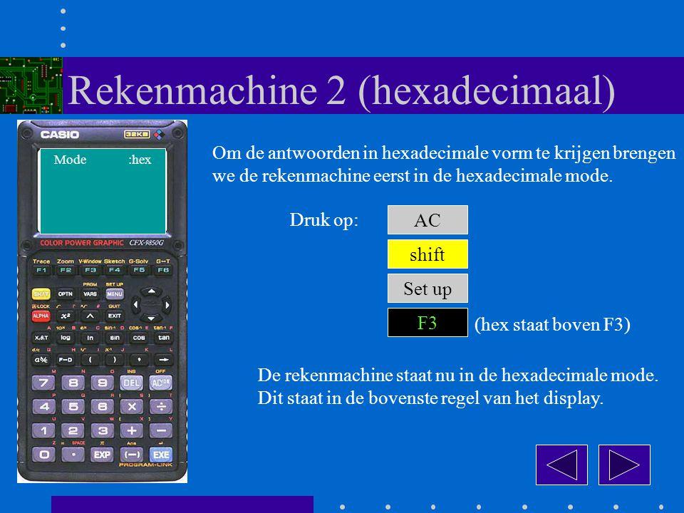 Om de antwoorden in hexadecimale vorm te krijgen brengen we de rekenmachine eerst in de hexadecimale mode.