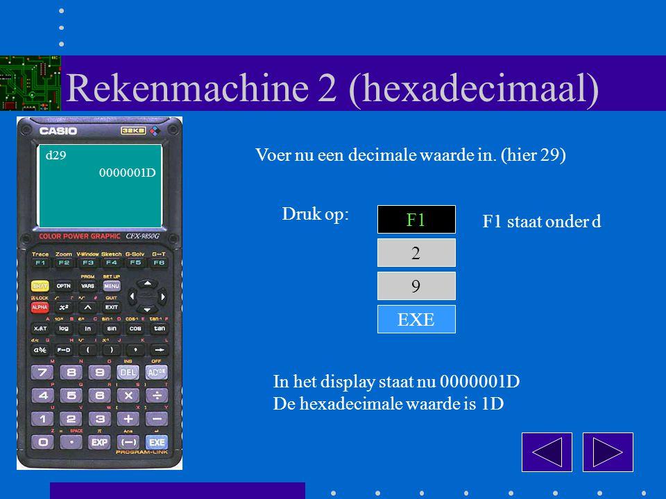 2 Druk op: 9 In het display staat nu 0000001D De hexadecimale waarde is 1D d29 Voer nu een decimale waarde in.