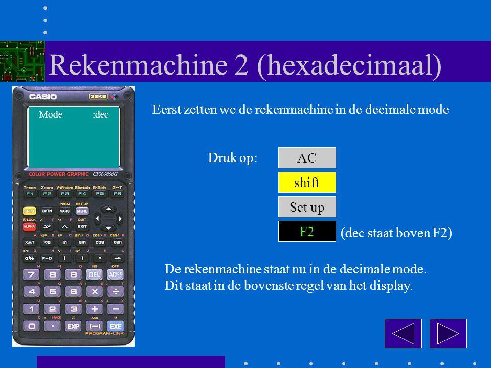 Eerst zetten we de rekenmachine in de decimale mode AC Druk op: shift Set up F2 De rekenmachine staat nu in de decimale mode.
