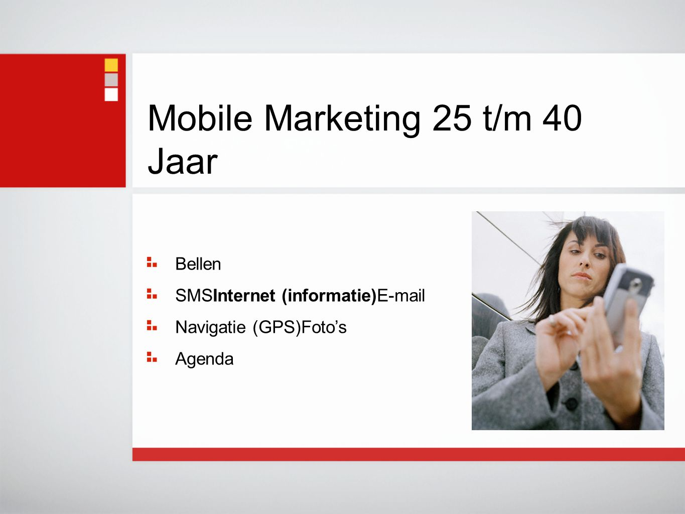 Bellen SMSInternet (informatie)E-mail Navigatie (GPS)Foto's Agenda Mobile Marketing 25 t/m 40 Jaar