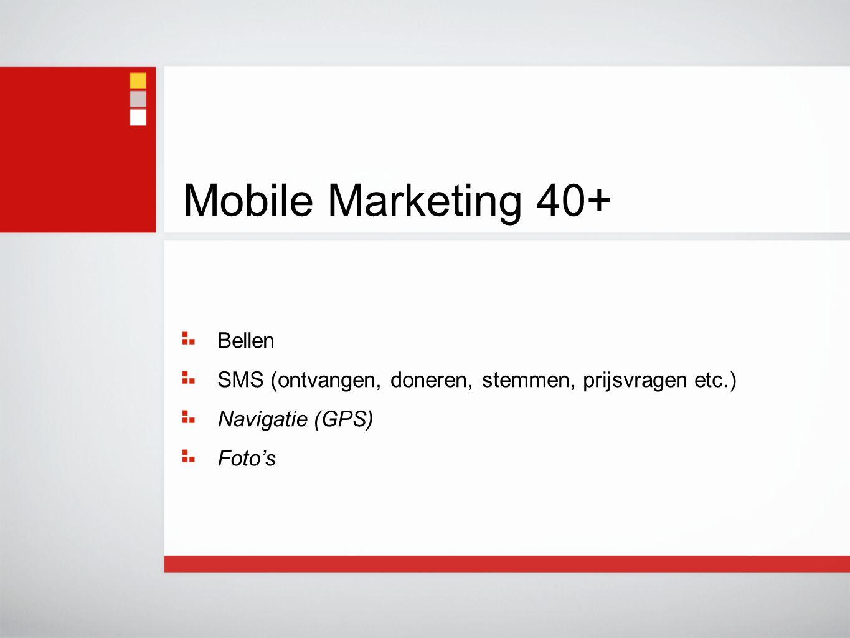 Bellen SMS (ontvangen, doneren, stemmen, prijsvragen etc.) Navigatie (GPS) Foto's Mobile Marketing 40+