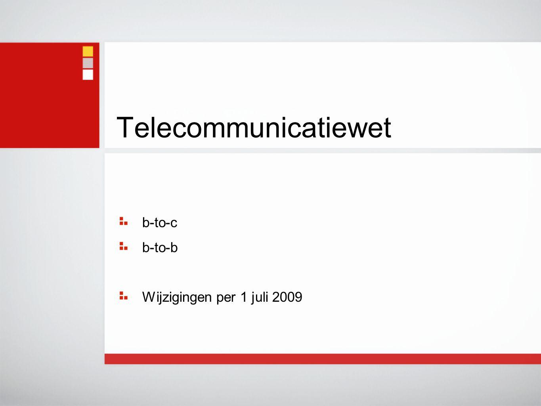 Telecommunicatiewet b-to-c b-to-b Wijzigingen per 1 juli 2009