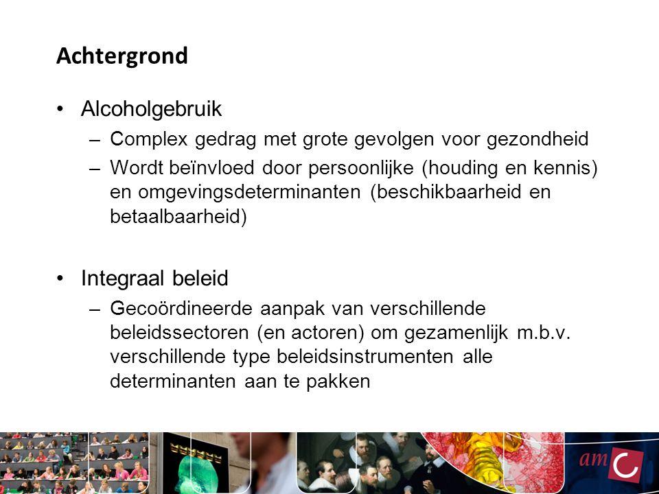 Achtergrond Alcoholgebruik –Complex gedrag met grote gevolgen voor gezondheid –Wordt beïnvloed door persoonlijke (houding en kennis) en omgevingsdeter