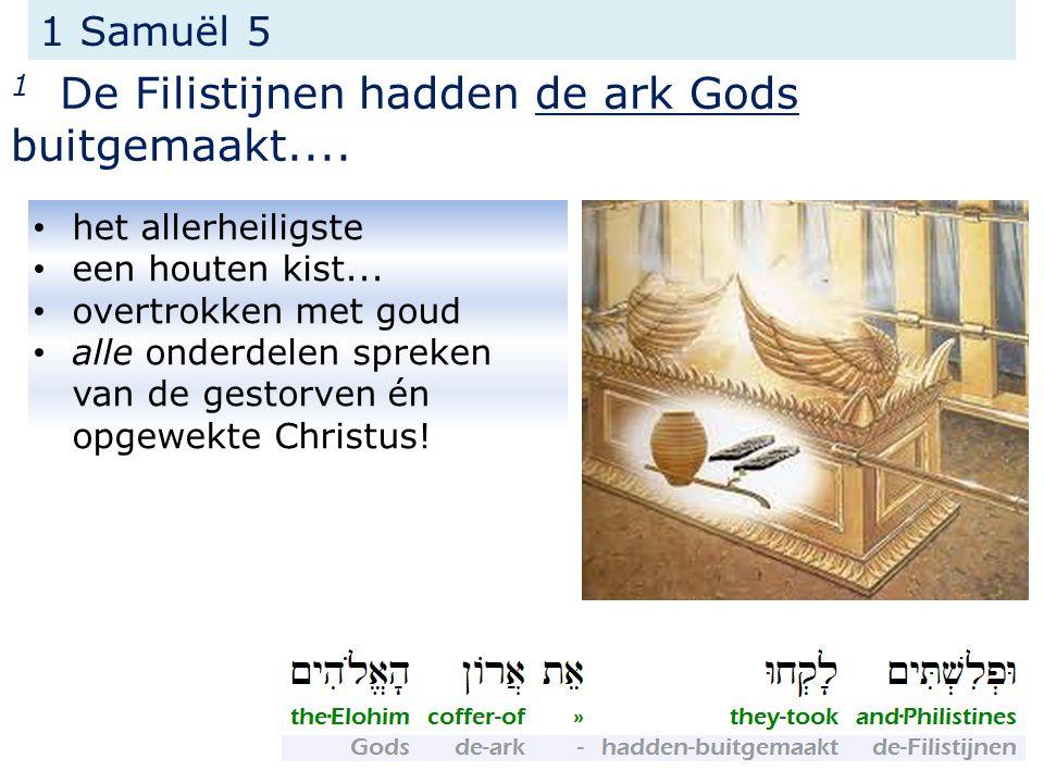 1 Samuël 5 1 De Filistijnen hadden de ark Gods buitgemaakt....