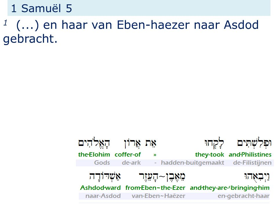 1 Samuël 5 1 (...) en haar van Eben-haezer naar Asdod gebracht.