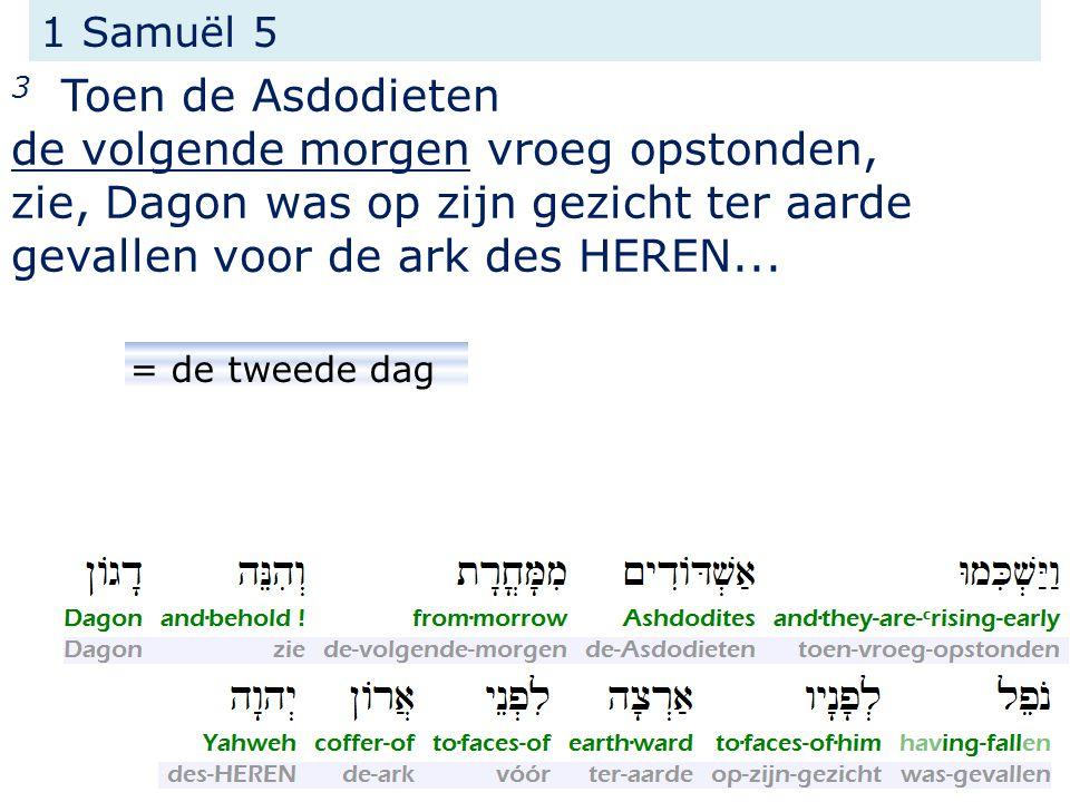 1 Samuël 5 3 Toen de Asdodieten de volgende morgen vroeg opstonden, zie, Dagon was op zijn gezicht ter aarde gevallen voor de ark des HEREN...