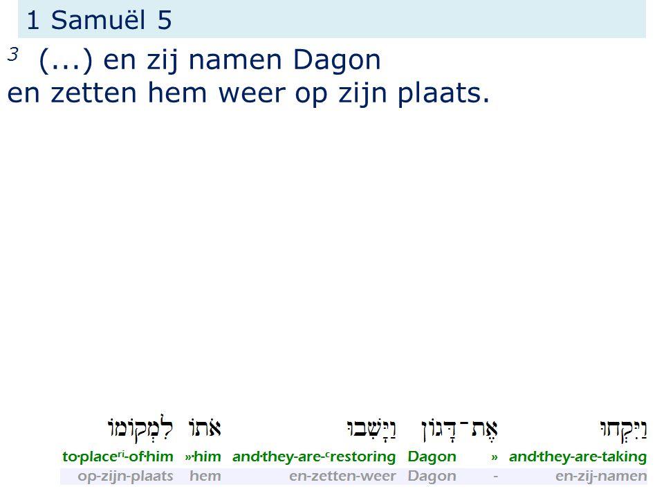 1 Samuël 5 3 (...) en zij namen Dagon en zetten hem weer op zijn plaats.
