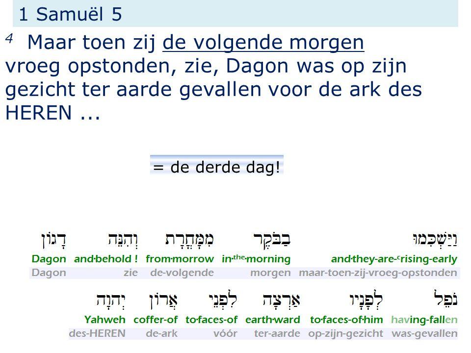 1 Samuël 5 4 Maar toen zij de volgende morgen vroeg opstonden, zie, Dagon was op zijn gezicht ter aarde gevallen voor de ark des HEREN...
