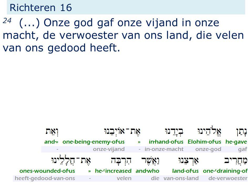 Richteren 16 24 (...) Onze god gaf onze vijand in onze macht, de verwoester van ons land, die velen van ons gedood heeft.