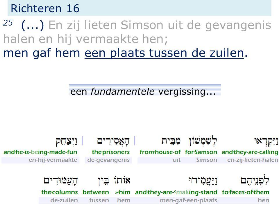 Richteren 16 25 (...) En zij lieten Simson uit de gevangenis halen en hij vermaakte hen; men gaf hem een plaats tussen de zuilen.