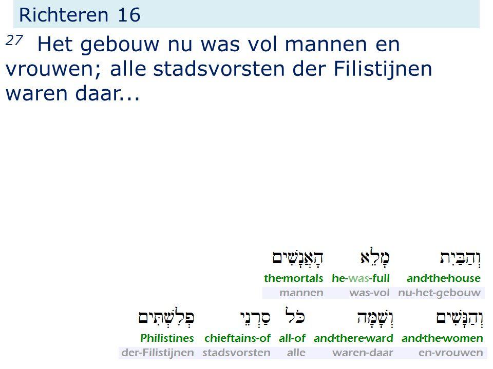 Richteren 16 27 Het gebouw nu was vol mannen en vrouwen; alle stadsvorsten der Filistijnen waren daar...