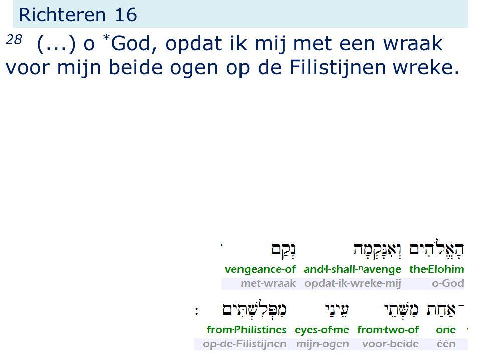 Richteren 16 28 (...) o * God, opdat ik mij met een wraak voor mijn beide ogen op de Filistijnen wreke.
