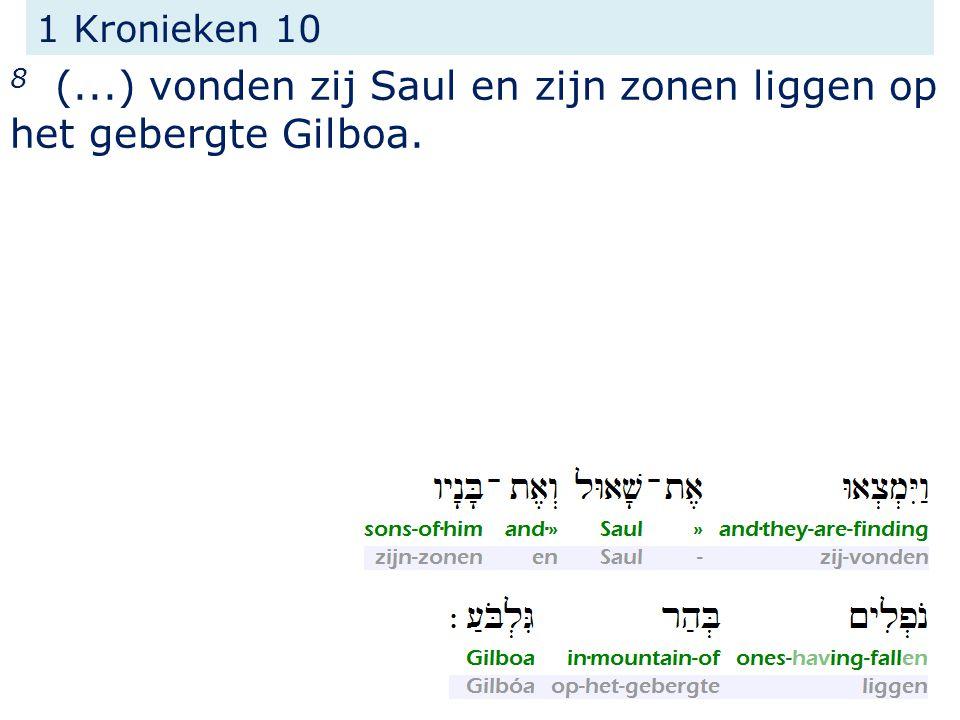 1 Kronieken 10 8 (...) vonden zij Saul en zijn zonen liggen op het gebergte Gilboa.