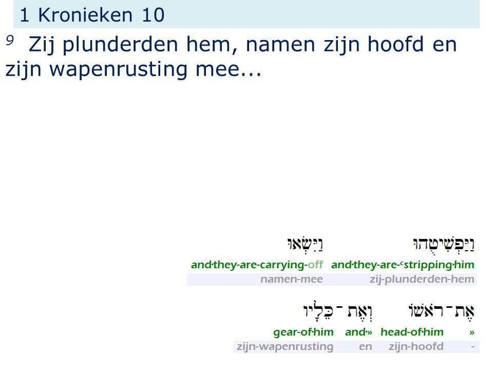 1 Kronieken 10 9 Zij plunderden hem, namen zijn hoofd en zijn wapenrusting mee...
