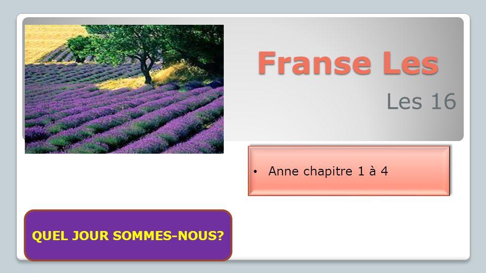 Franse Les Les 16 Anne chapitre 1 à 4 Aujourd'huis nous sommes vendredi le 13 février 2015 QUEL JOUR SOMMES-NOUS