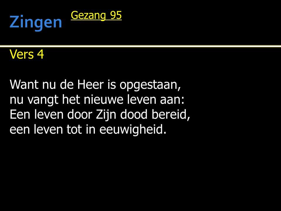 Vers 4 Want nu de Heer is opgestaan, nu vangt het nieuwe leven aan: Een leven door Zijn dood bereid, een leven tot in eeuwigheid.