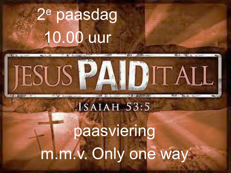 paasviering m.m.v. Only one way 2 e paasdag 10.00 uur