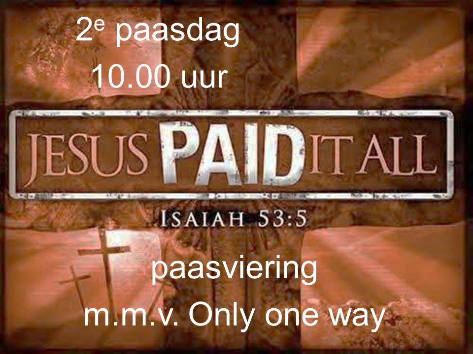 paasviering m.m.v. Only one way 2 e paasdag 10.00 uur